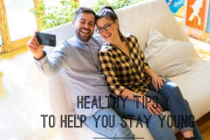 Five Healthy Tips to Help You Stay Young